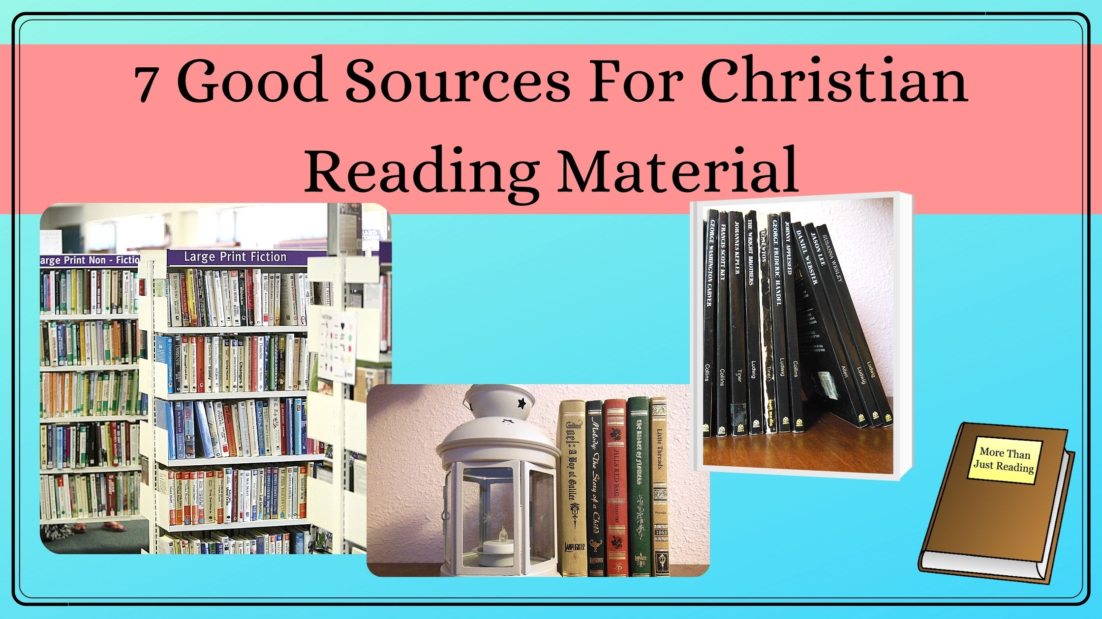 7 good sources for Christian reading material