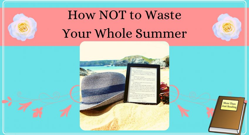 How to not waste your summer
